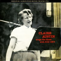 Sings the Blues With Kid Ory — Claire Austin