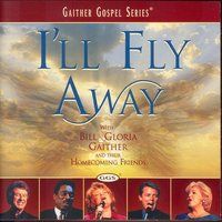 I'll Fly Away — Bill & Gloria Gaither