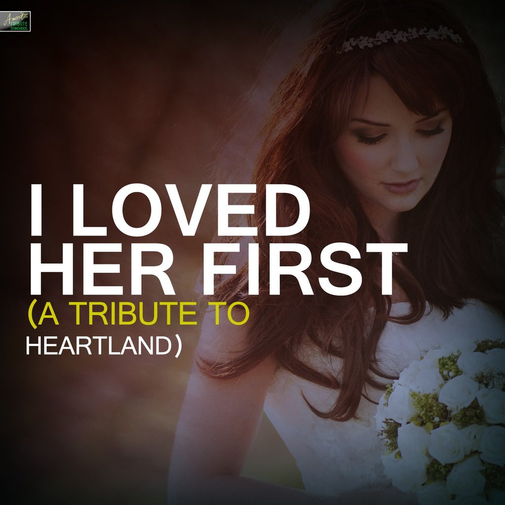 I Loved Her First (A Tribute to Heartland) — Ameritz ...