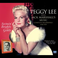 Peggy Lee with Jack Marshall's Music. Swingin' Brightly & Gently. Complete Recordings 1958-1959 — Peggy Lee, Jack Marshall