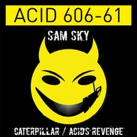 Caterpillar / Acid's Revenge — Sam Sky