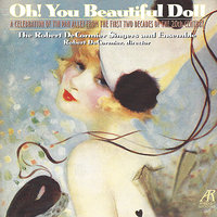Oh! You Beautiful Doll - A Celebration of Tin Pan Alley — Robert De Cormier, The Robert De Cormier Singers and Ensemble