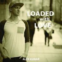 Loaded With Love — Alex Kunar