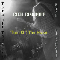 Turn Off The Noise — Rich Bischoff