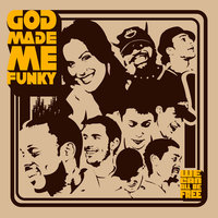 We Can All Be Free — God Made Me Funky
