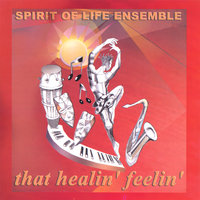 That Healin' Feelin' — Spirit of Life Ensemble
