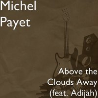 Above the Clouds Away (feat. Adijah) — Michel Payet, Adijah