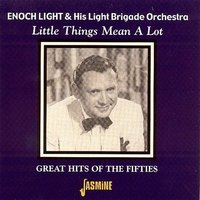 Little Things Mean A Lot — Enoch Light & His Light Brigade Orchestra