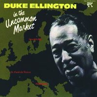 In The Uncommon Market — Duke Ellington