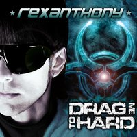 Drag Me To Hard — Rexanthony