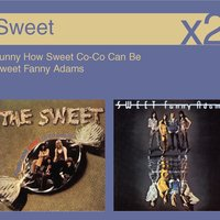 Funny How Sweet Coco Can Be / Sweet Fanny Adams — The Sweet, Sweet