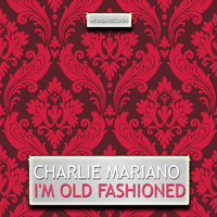 I'm Old Fashioned — Charlie Mariano