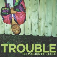 Trouble — Bei Maejor, J. Cole
