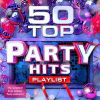 50 Top Party Hits Playlist - The Greatest Ever Classic Dance Anthems - Perfect for Summer Holidays, Bbq's & Beach Parties — Party Mix Masters