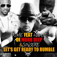 Let's Get Ready To Rumble (feat. Havoc & Sincere) — Frime