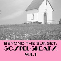 Beyond the Sunset: Gospel Greats, Vol. 1 — сборник