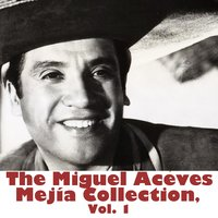 The Miguel Aceves Mejía Collection, Vol. 1 — Miguel Aceves Mejía