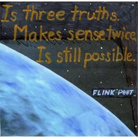 Is Three Truths. Makes Sense Twice. Is Still Possible. — Flink Poot
