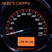 Life on Low — Here's Chippy