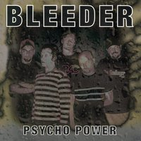 Psycho Power — Bleeder
