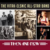 Then and Now — The Vitak-Elsnic All-Star Band