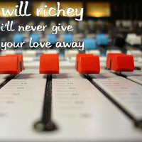 I'll Never Give Your Love Away — Will Richey
