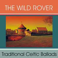 Traditional Celtic Ballads — The Wild Rover
