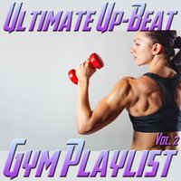 Ultimate Up-Beat Gym Playlist, Vol. 2 — сборник
