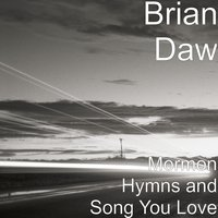 Mormon Hymns and Song You Love — Brian Daw