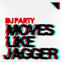 Moves Like Jagger — DJ Party