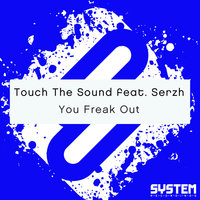 You Freak Out — Touch The Sound feat. Serzh, Touch The Sound