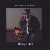 You're Wrong For That ! — Henry Oden