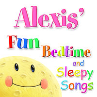 Fun Bedtime and Sleepy Songs For Alexis — Eric Quiram, Julia Plaut, Michelle Wooderson, Ingrid DuMosch, The London Fox Players