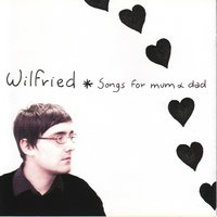 Songs for mum & dad — Wilfried, Wilfried*