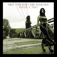 First Time Ever I Saw Your Face — Rachel Z Trio