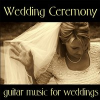 Wedding Ceremony - Guitar Music for Weddings — Guitar Wedding Songs