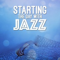Starting the Day with Jazz — Early Morning Jazz
