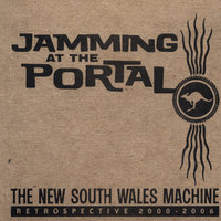 Jamming at the Portal: Retrospective 2000-2006 — The New South Wales Machine