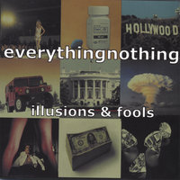 illusions & fools — everythingnothing