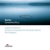 Mahler : Symphony No.3 in D minor — Deutsches Symphonie-Orchester Berlin, Kent Nagano & Deutsches Symphony Orchestra Berlin