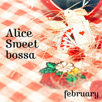 Alice Sweet bossa — february