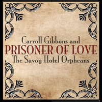 Prisoner of Love — Carroll Gibbons | The Savoy Hotel Orpheans