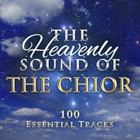 Heavenly Sounds of the Choir (100 Essential Tracks) — Morriston Orpheus Choir