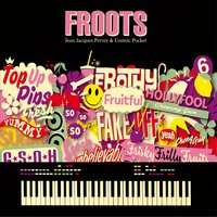 Froots — Jean Jacques Perrey, Jean-Jacques Perrey, CosmicPocket, Cosmic Pocket