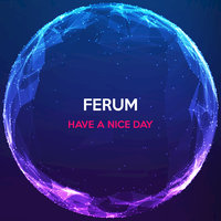 Have a Nice Day — Ferum
