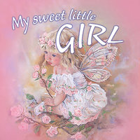 My Sweet Little Girl - Lullabies and Bedtime Songs Especially for Girls — Ingrid DuMosch
