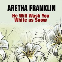 He Will Wash You White as Snow — Aretha Franklin