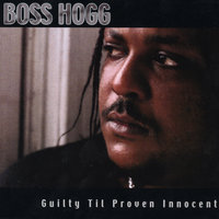 Guilty Til Proven Innocent — Boss Hogg