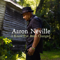 I Know I've Been Changed — Aaron Neville