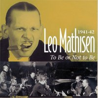 To Be or Not to Be: 1941-42 — Leo Mathisen